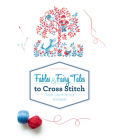 Fables & Fairy Tales to Cross Stitch: French Charm for Your Stitchwork Cover Image