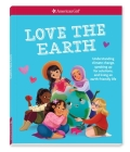 Love the Earth: Understanding Climate Change, Speaking Up for Solutions, and Living an Earth-Friendly Life Cover Image