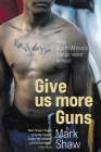 GIVE US MORE GUNS - How South Africa's Gangs were Armed Cover Image