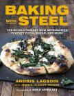 Baking with Steel: The Revolutionary New Approach to Perfect Pizza, Bread, and More Cover Image
