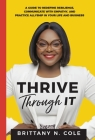 Thrive Through It: A Guide to Redefine Resilience, Communicate with Empathy, and Practice Allyship in Your Life and Business Cover Image