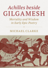 Achilles Beside Gilgamesh: Mortality and Wisdom in Early Epic Poetry Cover Image