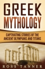 Greek Mythology: Captivating Stories of the Ancient Olympians and Titans Cover Image