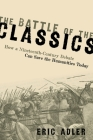 The Battle of the Classics: How a Nineteenth-Century Debate Can Save the Humanities Today Cover Image