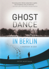 Ghost Dance in Berlin: A Rhapsody in Gray Cover Image