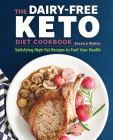 The Dairy-Free Ketogenic Diet Cookbook: Satisfying High-Fat Recipes to Fuel Your Health Cover Image