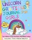 The Unicorn Gratitude Journal For Girls: The 3 Minute, 90 Day Gratitude and Mindfulness Journal for Kids Ages 4+- A Journal To Empower Young Girls Wit Cover Image