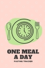 One Meal A Day Fasting Tracker: Tracking Your OMAD Intermittent Fasting Plan Cover Image