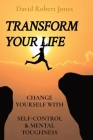 Transform Your Life: Change Yourself with Self-Control & Mental Toughness Cover Image