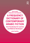 A Frequency Dictionary of Contemporary Arabic Fiction: Core Vocabulary for Learners and Material Developers (Routledge Frequency Dictionaries) Cover Image