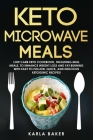 Keto Microwave Meals: Low Carb Keto Cookbook, Including Mug Meals To Enhance Weight Loss And Fat Burning With Easy To Follow, Quick, And Del Cover Image