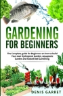 Gardening for Beginners: The complete guide for beginners on how to build your Hydroponic garden, Aquaponic garden and Raised bed gardening. Cover Image