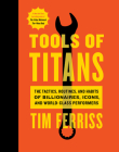 Tools of Titans: The Tactics, Routines, and Habits of Billionaires, Icons, and World-Class Performers Cover Image