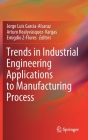 Trends in Industrial Engineering Applications to Manufacturing Process Cover Image