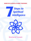 7 Steps to Spiritual Intelligence: Based on Classical Islamic Teachings (Seven Steps) Cover Image