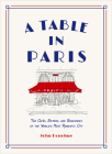 A Table in Paris: The Cafés, Bistros, and Brasseries of the World's Most Romantic City Cover Image