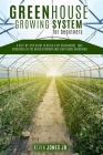 Greenhouse Growing System for Beginners: A Step-By-Step Guide to Build a DIY Greenhouse. Take Advantage of the Green Economy Cover Image