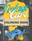 Vintage Cars Coloring Book: For Kids - Oldtimers - Classics - Antique - Unique Cars - For Car Lovers - Cover Image