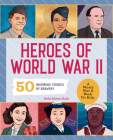 Heroes of World War 2: A World War 2 Book for Kids: 50 Inspiring Stories of Bravery Cover Image