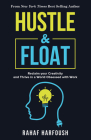 Hustle and Float: Reclaim Your Creativity and Thrive in a World Obsessed with Work Cover Image