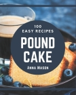100 Easy Pound Cake Recipes: Easy Pound Cake Cookbook - All The Best Recipes You Need are Here! Cover Image