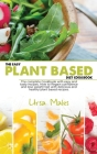 The Easy Plant Based Diet Cookbook: The complete Cookbook with easy and tasty recipes. How to Regain confidence and lose weight fast with delicious an Cover Image