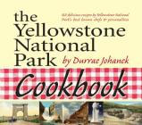 The Yellowstone National Park Cookbook: 125 Delicious Recipes by Yellowstone National Park Cover Image
