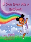 If You Ever Ate a Rainbow! Cover Image