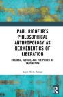 Paul Ricoeur's Philosophical Anthropology as Hermeneutics of Liberation: Freedom, Justice, and the Power of Imagination Cover Image