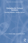 Managing the Cultural Business: Avoiding Mistakes, Finding Success Cover Image