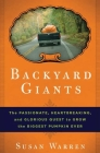 Backyard Giants: The Passionate, Heartbreaking, and Glorious Quest to Grow the Biggest Pumpkin Ever Cover Image
