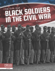 Black Soldiers in the Civil War Cover Image