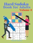 Hard Sudoku Book for Adults Volume 4 - Large Print Sudoku Puzzles with Solutions for Advanced Players Cover Image