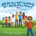 We're All Not the Same, But We're Still Family: An Adoption and Birth Family Story Cover Image