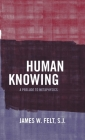 Human Knowing: A Prelude to Metaphysics Cover Image