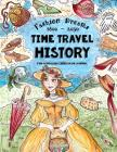 Time Travel History - Fashion Dreams 1800 - 2030: Creative Fun-Schooling Curriculum - Homeschooling Ages 9 to 17 Cover Image