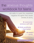 The Anxious Thoughts Workbook for Teens: CBT Skills to Quiet the Unwanted Negative Thoughts That Cause Anxiety and Worry Cover Image