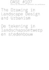 Oase 107: The Drawing in Landscape Design and Urbanism Cover Image