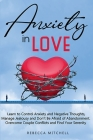 Anxiety in Love: Learn to Control Anxiety and Negative Thoughts, Manage Jealousy and Don't Be Afraid of Abandonment. Overcome Couple Co Cover Image