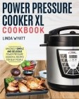 Power Pressure Cooker XL Cookbook: Amazingly Simple and Delicious Power Pressure Cooker XL Recipes for Busy People Cover Image