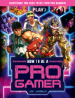 How to Be a Pro Gamer: Everything You Need to Get Into Pro Gaming! Cover Image