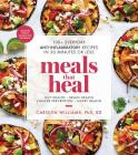 Meals That Heal: 100+ Everyday Anti-Inflammatory Recipes in 30 Minutes or Less Cover Image