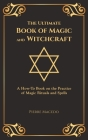 The Ultimate Book of Magic and Witchcraft: A How-To Book on the Practice of Magic Rituals and Spells (Special Cover Edition) Cover Image