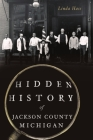 Hidden History of Jackson County, Michigan Cover Image