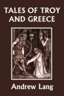 Tales of Troy and Greece (Yesterday's Classics) Cover Image