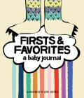 Firsts & Favorites: A Baby Journal (Baby Memory Book, Baby Milestone Book, Expecting Mother Gifts, Baby Shower Gifts) Cover Image