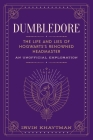 Dumbledore: The Life and Lies of Hogwarts's Renowned Headmaster: An Unofficial Exploration Cover Image