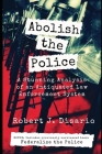 Abolish The Police: A Stunning Analysis of an Antiquated Law Enforcement System Cover Image