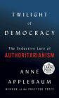 Twilight of Democracy: The Seductive Lure of Authoritarianism Cover Image