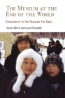 The Museum at the End of the World: Encounters in the Russian Far East Cover Image